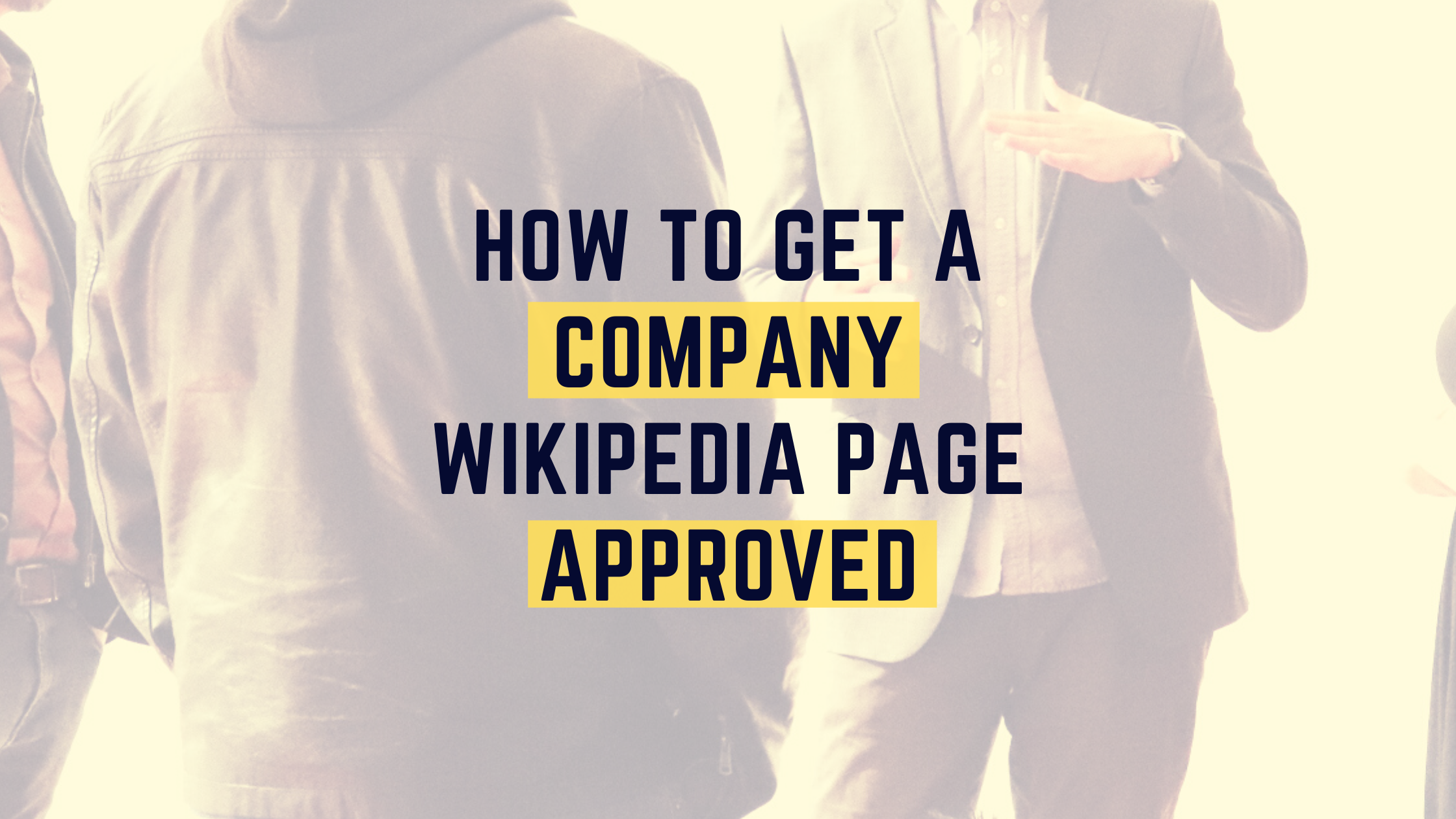 How to Get a Company Wikipedia Page Approved text over blurry image of ppl talking